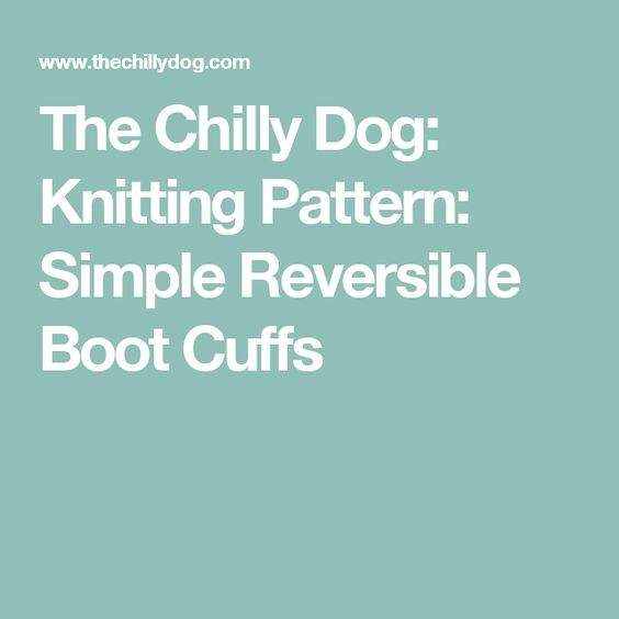 The Chilly Dog: Knitting Pattern: Simple Reversible Boot Cuffs
