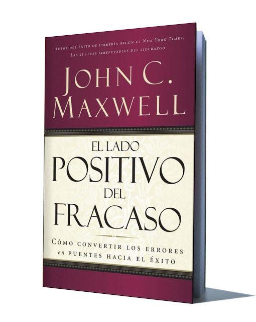 El Lado Positivo Del Fracaso John C Maxwell El Lado Positivo Fracaso Positivo