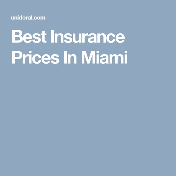 Best Insurance Prices In Miami Best Insurance Insurance Prices