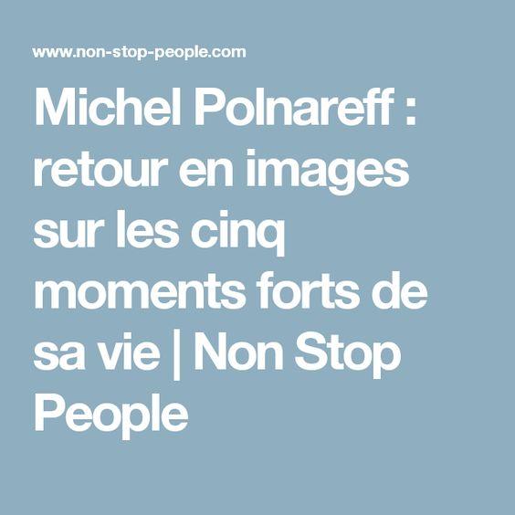 Michel Polnareff : retour en images sur les cinq moments forts de sa vie | Non Stop People