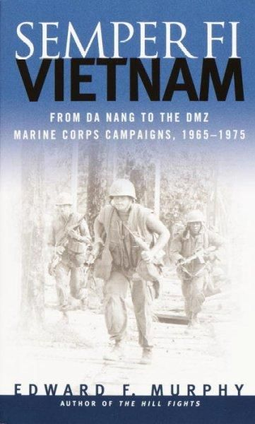 Semper-Fi: Vietnam: From Da Nang to the Dmz Marine Corps Campaigns, 1965-1975