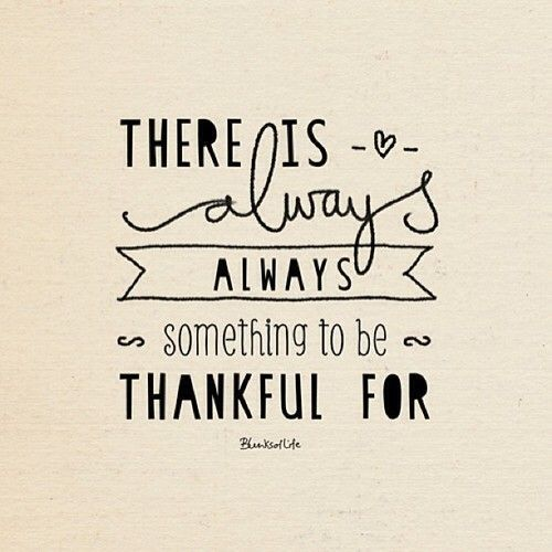 Inspirational And Motivational Quotes : There is always always something to  be thankful for. - Quotes Time | Extensive collection of famous quotes by  authors, c… | Words quotes, Words, Quotes to live by