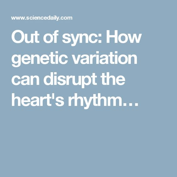 Out of sync: How genetic variation can disrupt the heart's rhythm…