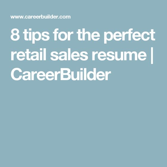 8 tips for the perfect retail sales resume CareerBuilder - career builder resume