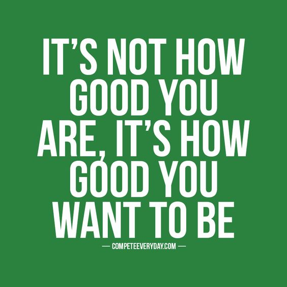How bad do you want it? How great do you want to be?: