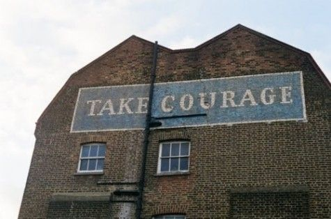 .: Fear Bravery, Ghost Signs, Inspiring Phrases, John Courage, Courage Beer, Pollinate Inspiration, Be Brave, Bravery Meaningful, Laura S Inspiration