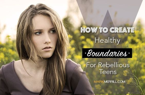 How to Create Healthy Boundaries for Rebellious Teens ...