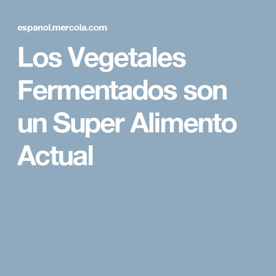 Los Vegetales Fermentados son un Super Alimento Actual
