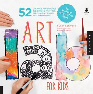 Art Lab for Kids: 52 Creative Adventures in Drawing, Painting, Printmaking, Paper, and Mixed Media-For Budding Artists of All Ages: