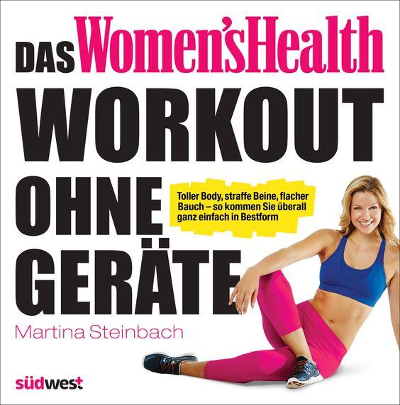 Toller Body, straffe Beine, flacher Bauch - Das Women's Health Workout ohne Geräte von Martina Steinbach