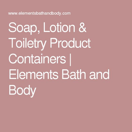 Soap, Lotion & Toiletry Product Containers | Elements Bath and Body