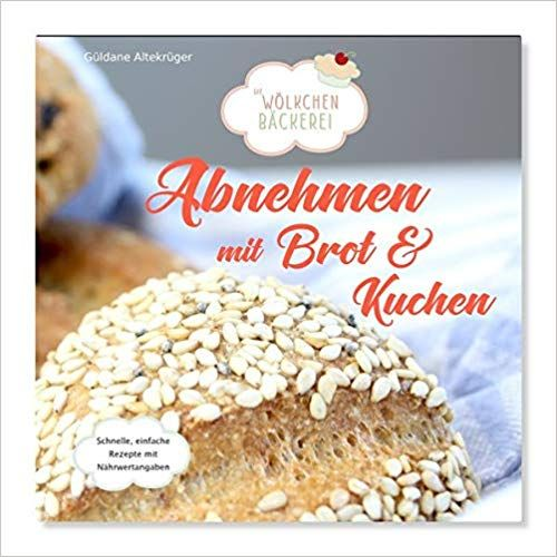 Abnehmen Mit Brot Und Kuchen Die Wolkchenbackerei Amazon De Guldane Altekruger Bucher Werbung Affiliate Brotkuchen Wolkchen Backerei Lecker