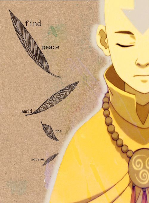 Avatar Aang: Find peace amid the sorrow. I would love to get this as a tattoo without Avatar Aang because its great