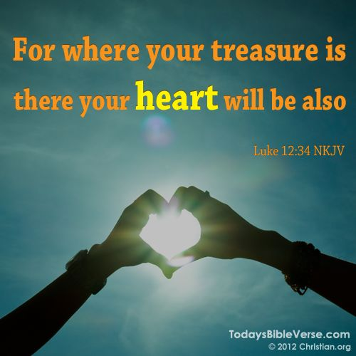 For where your treasure is there your heart will be also. - Luke 12:34    From TodaysBibleVerse.com: