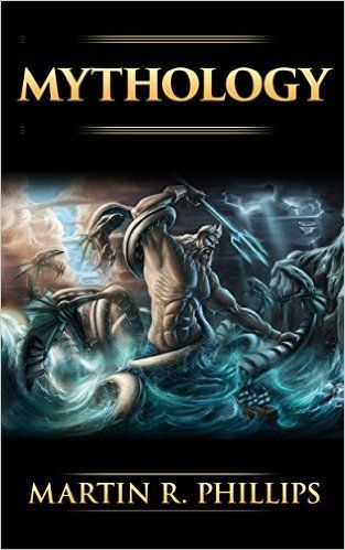 Amazon.com: Mythology: The Ancient Secrets of the Greeks, Egyptians, Vikings, and the Norse (Mythology, Gods, Myths, and Legends) eBook: Martin R. Phillips, Mythology: Books