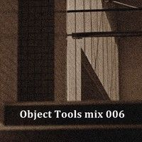 Object Tools Mix 006 by Object Tools on SoundCloud