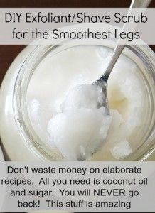 Coconut shave scrub - this is AMAZING!! I've done it several times and your will legs will be super silky sexy.... go ahead try it and see for yourself.