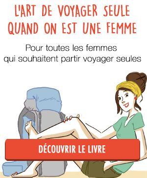 L'art de voyager seule quand on est une femme,un livre pour se lancer en toute sécurité et sérénité dans le voyage en solo. Laissez-vous tenter par cette belle aventure! http://voyagesetvagabondages.com/la-boutique/
