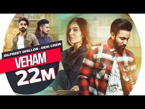 Veham Official Video Dilpreet Dhillon Ft Aamber Dhillon Desi Crew Latest Punjabi Songs 2019 Youtube Songs Movies Lyrics