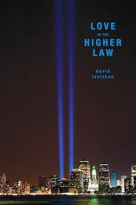 Love is the Higher Law by David Levithan Three New York City teens express their reactions to the bombing of the World Trade Center on September 11, 2001, and its impact on their lives and the world.