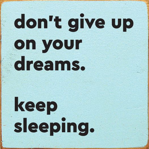 Wood Sign Don T Give Up On Your Dreams Keep Sleeping Sleep Quotes Funny Sleep Quotes Dream Quotes Sleeping