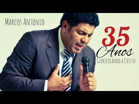 Marcos Antonio 35 Anos As Melhores Youtube Marco Antonio