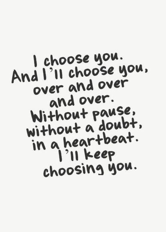 Love Quote I Choose You And I Ll Choose You Over And Over Again Love Quotes Loveimgs Motivational Quotes For Love Love Quotes Quotes