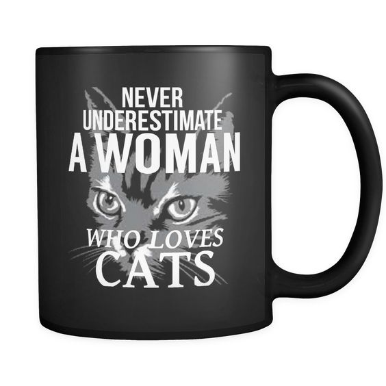 Never Underestimate A Woman Who Loves Cats