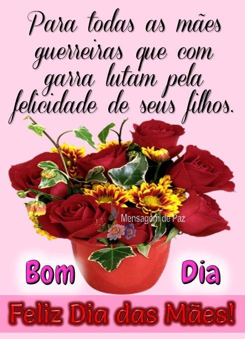 Feliz Dia Das Mães Mães Guerreiras Feliz Dia Das Mães Frases Dia Das Mães Mensagem Dia Das Mães