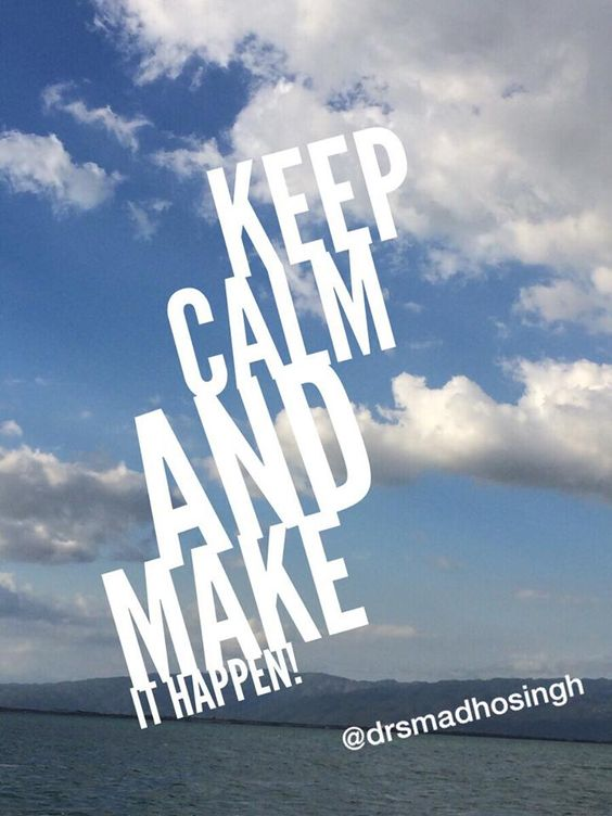 Keep calm and make it happen. #action #onestepatatime