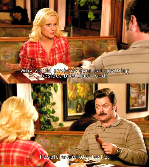 why would anybody ever eat anything besides breakfast food?   parks and rec: