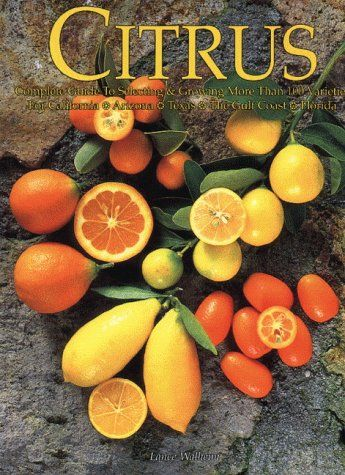 Citrus: Complete Guide to Selecting & Growing More Than 100 Varieties