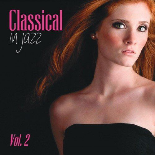 VA - Classical in Jazz Vol.2- New Jazz Version of Classical Masterpieces (2016)