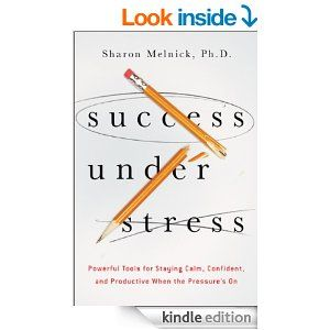 Amazon.com: Success Under Stress: Powerful Tools for Staying Calm, Confident, and Productive When the Pressure's On eBook: Sharon Melnick Ph...