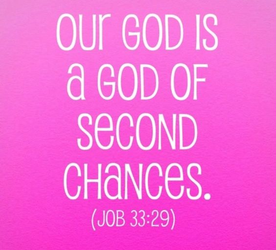 Our God is a God of second chances. (Job 33:29)