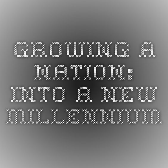 Growing a Nation: Into a New Millennium