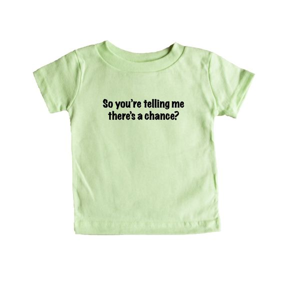So You're Telling Me There's A Chance Drunk Party Women Men Joke Lewd Provocative Promiscuous Flirting Flirt SGAL8 Baby Onesie / Tee