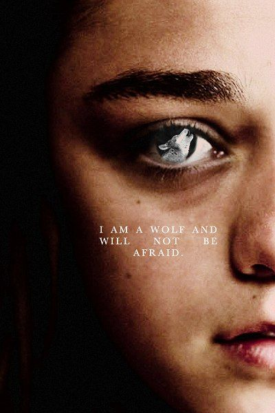 Arya Stark: I am a wolf and I will not be afraid. #got #asoiaf