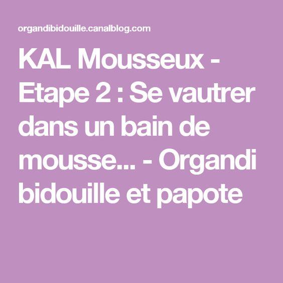 KAL Mousseux - Etape 2 : Se vautrer dans un bain de mousse... - Organdi bidouille et papote