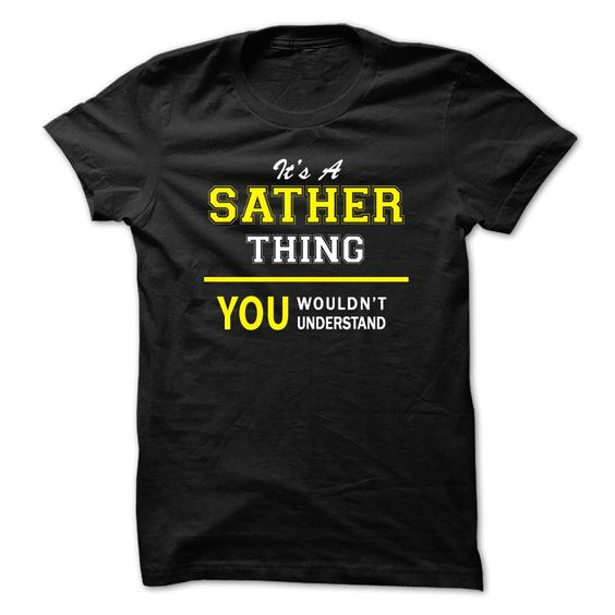 Its A SATHER thing, ④ you wouldnt understand !!SATHER, are you tired of having to explain yourself? With this T-Shirt, you no longer have to. There are things that only SATHER can understand. Grab yours TODAY! If its not for you, you can search your name or your friends name.Its A SATHER thing, you wouldnt understand !!