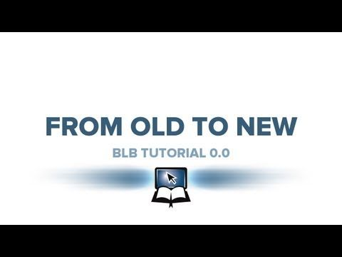 BLB Tutorial 0.0 - From Old to New