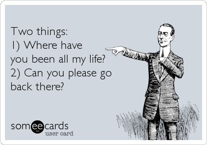 Two things: 1) Where have you been all my life? 2) Can you please go back there?: Someecards Funny, Life Ecards, Some People, My Life, Funny Women, Funny Stuff, Bye Felicia, Flippin Hilarious, E Cards