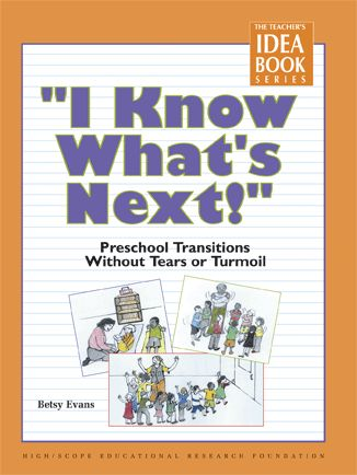"""""""I Know What's Next!"""" Preschool Transitions Without Tears or Turmoil"""