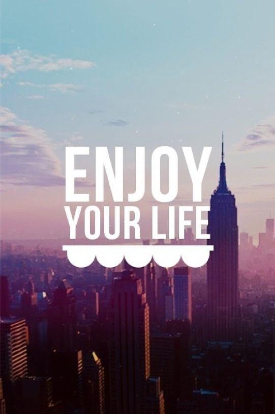 Enjoy your life! Quote Q U O T E S Pinterest Your