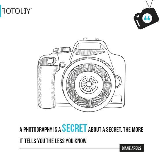 A photography is a secret about a secret. The more it tells you the less you know. - Diane Arbus  #Quote #Photography #Secret #Fotoley