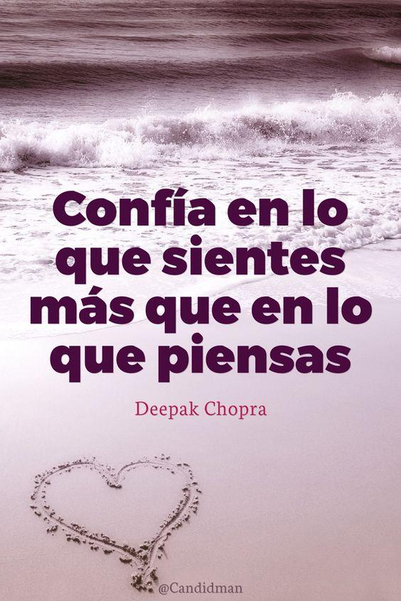 Confía en lo que sientes más que en lo que piensas. Deepak Chopra @Candidman #Frases Frases Celebres Candidman Deepak Chopra Motivación @candidman