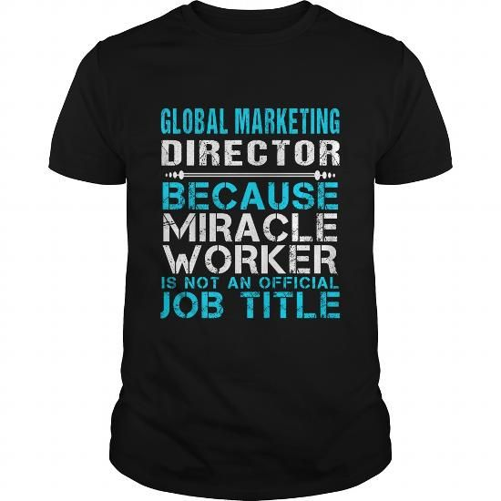 GLOBAL MARKETING DIRECTOR Because FREAKIN Miracle Worker Isn't An Official Job Title T Shirts, Hoodies, Sweatshirts. CHECK PRICE ==► https://www.sunfrog.com/LifeStyle/GLOBAL-MARKETING-DIRECTOR--FREAKIN-Black-Guys.html?41382