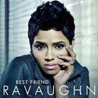 RaVaughn - Best Friend by ItsRaVaughn on SoundCloud