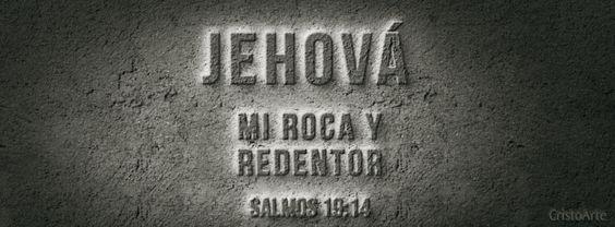 """""""Oh Jehová, roca mía, y redentor mío."""" - Salmos 19:14b (Reina-Valera 1960). Portadas para Facebook - Facebook covers"""