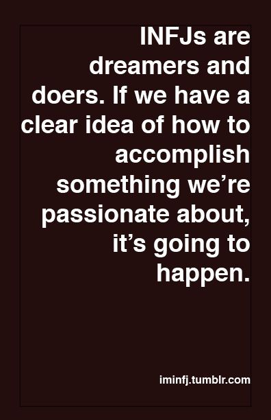 """INFJs are dreamers and doers. If we have a clear idea of how to accomplish something we're passionate about, it's going to happen."""